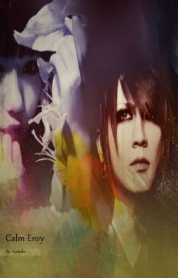 Calm Envy [Ruki - The GazettE FanFiction]