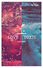 Love Toxic by LemonMint_95
