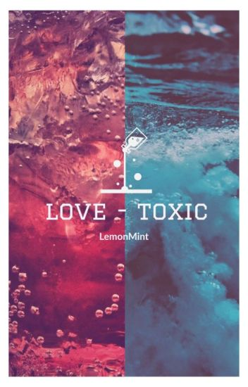Love Toxic  [on hold]