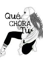 qué chora tú by xxxicaSad