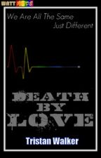Death By Love (WattPride) by Tristan-Walker