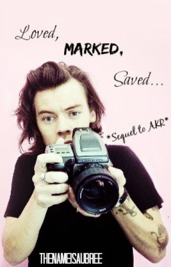 Loved, Marked, Saved... (Sequel to AKR)