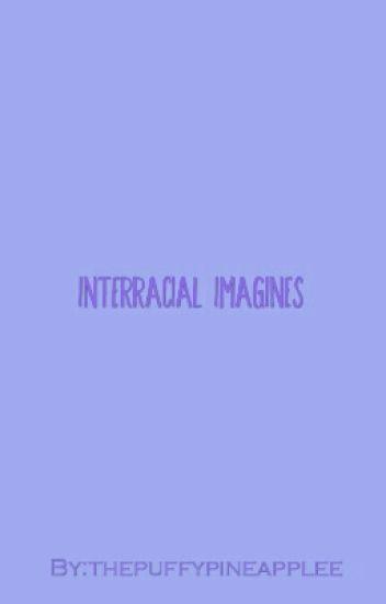 ~INTERRACIAL IMAGINES~