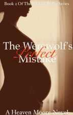 The Werewolf's Perfect Mistake: [Book2 In Adalaid Wolfe Series] by halohebby