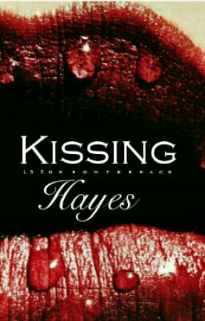 Kissing Hayes  by SorrowTerrace
