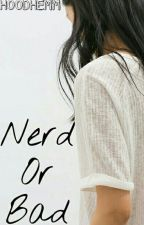 Nerd Or Bad || CTH by hoodhemm