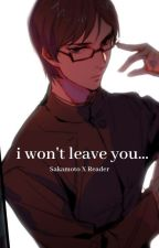 I Won't Leave You... (Sakamoto Desu Ga?) BOOK 1 by SebastianMichaeIis