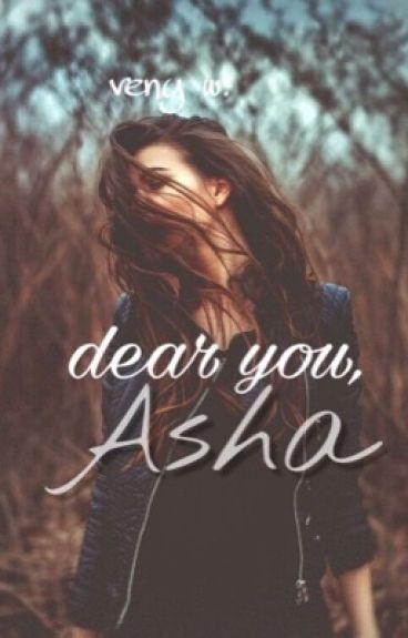 Dear you, Asha.