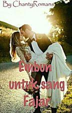 EMBUN UNTUK SANG FAJAR (END) by ChantyRomans