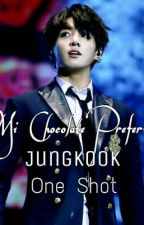 Mi Chocolate Preferido ~JungKook & _____~ One Shot - Erótico by ChoBTSV