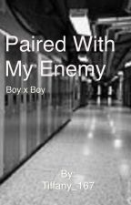 Paired With My Enemy by Tiffany_167