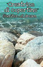 ~Creatrice Di Copertine~ by writer_of_dream