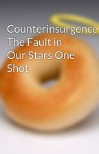 Counterinsurgence: The Fault in Our Stars One Shot by bagelreel