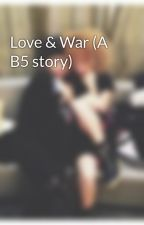 Love & War (A B5 story) by ZendayaMaree96