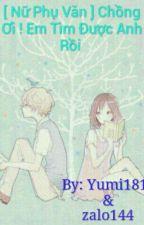 [ Nữ Phụ Văn ] Chồng Ơi ! Em Tìm Được Anh Rồi  by Akino_Yumi