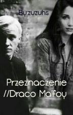 Przeznaczenie // Draco Malfoy by queenofhogward