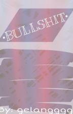 Bullshit (On-hold) by gelangggg