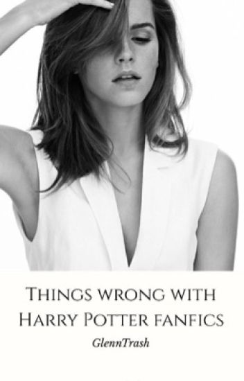 Things wrong with Harry Potter fanfics