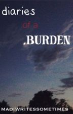 diaries of a burden by madiwritessometimes