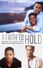 A Faith To Hold by Kellyshor_writes