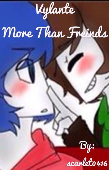 Vylante~ more than friends