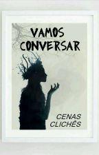 Vamos Conversar: CENAS CLICHÊS by garota_dark