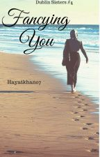 Fancying You (Dublin Sisters #4) by hayatkhan07