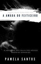 A Amada Do Feiticeiro by Pammypanda90