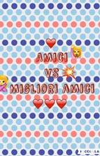 Amici VS Migliori Amici  by Erika_is_a_koala