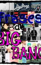 FRASES DE BIG BANG by RamiAeRyeong