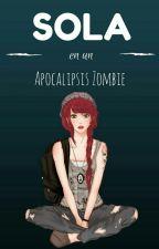 Sola En Un Apocalipsis Zombie by xXx_Fernanda_xXx