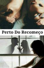 Perto Do Recomeço by ClaraDias4