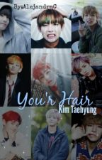Your Hair (BTS V y tu) by _IsYourGirlAC