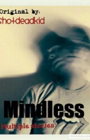 Mindless by shotdeadkid