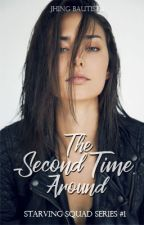 The Second Time Around (The Starving Squad #1) by JhingBautista