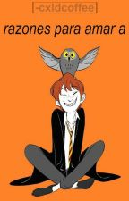 Razones para amar a Ron Weasley by -cxldcoffee