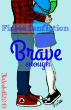 Fiolee Fanfiction:  Brave Enough by TinkerBell2019