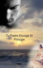 Tu Padre Escoge El Príncipe by mok708
