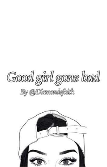 Good girl gone bad| G.D