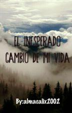 El Inesperado Cambio De Mi Vida by almacalix2002