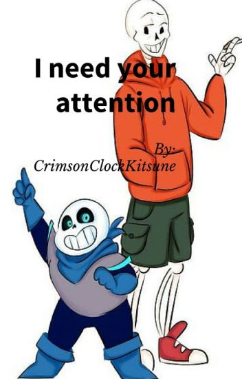 I want your attention (Underswap! Papyrus x Reader x Sans)