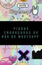 Piadas engraçadas ou não do whatsApp by Annah_Clarah