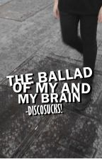 the ballad of me and my brain ;; playlist by -DISCOSUCKS