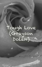 Tough Love (Grayson Dolan) by DolanTwinsFan_1999
