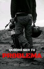 Quiero ser tu problema [USDP #1.5] © by UnaJovenPeculiar
