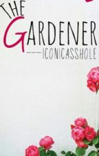 The Gardener  by Iconicasshole