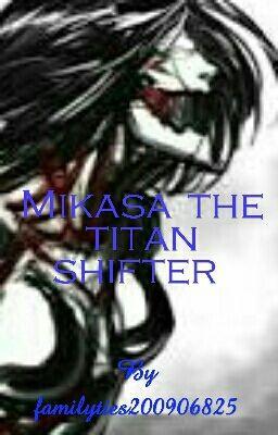 Mikasa titan shifter