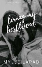 Loving my best friend (Completed- Spg) by myljeilapad
