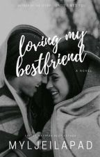 Loving my best friend (Completed- Spg) by myljeilapad