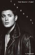 Thankful (Dean Winchester x Reader) ON HOLD TILL JUNE by deanlikeshentai